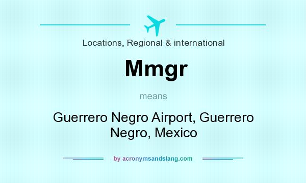 What does Mmgr mean? It stands for Guerrero Negro Airport, Guerrero Negro, Mexico