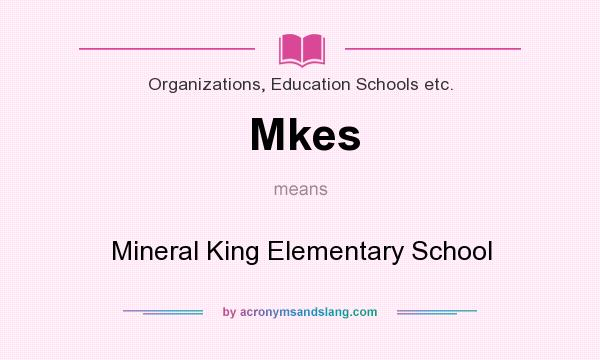 What does Mkes mean? It stands for Mineral King Elementary School