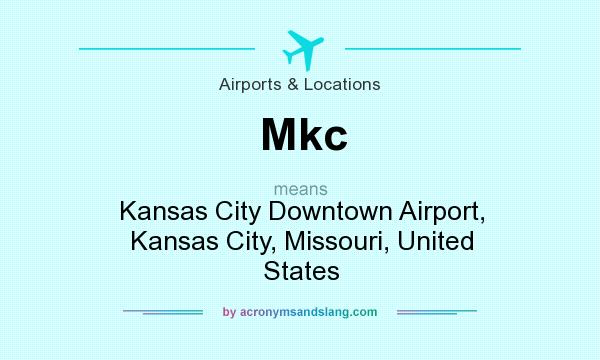 What does Mkc mean? It stands for Kansas City Downtown Airport, Kansas City, Missouri, United States