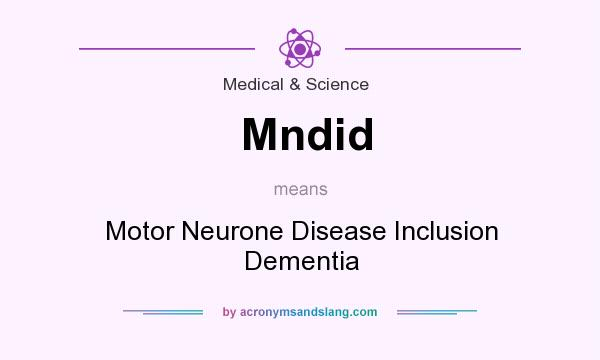 What does Mndid mean? It stands for Motor Neurone Disease Inclusion Dementia