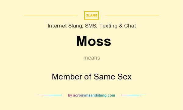 What does Moss mean? It stands for Member of Same Sex