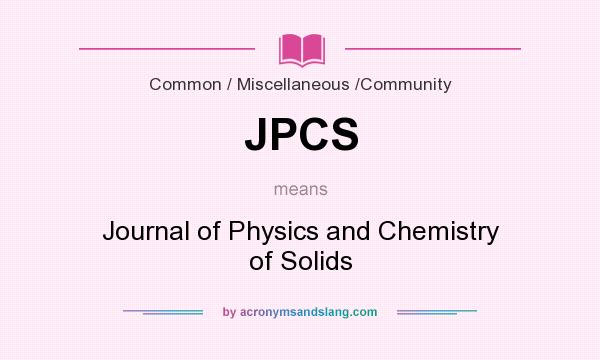What does JPCS mean? It stands for Journal of Physics and Chemistry of Solids