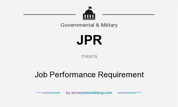What does JPR mean? It stands for Job Performance Requirement