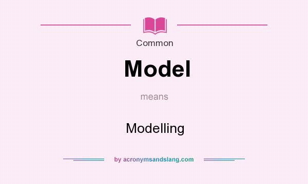 What does Model mean? It stands for Modelling