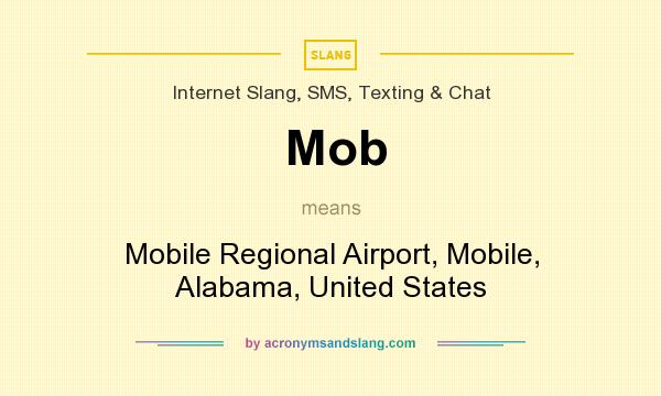 What does Mob mean? It stands for Mobile Regional Airport, Mobile, Alabama, United States