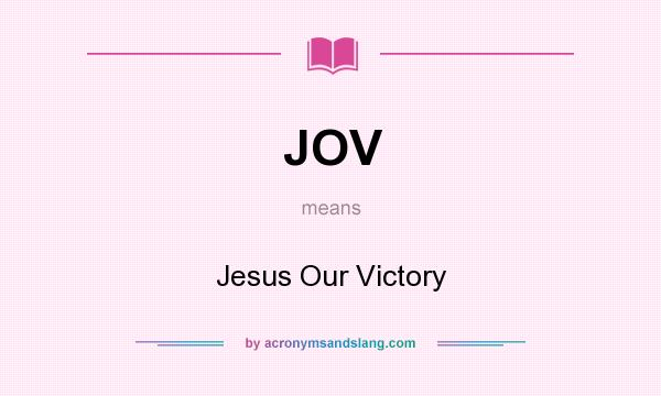 What does JOV mean? It stands for Jesus Our Victory