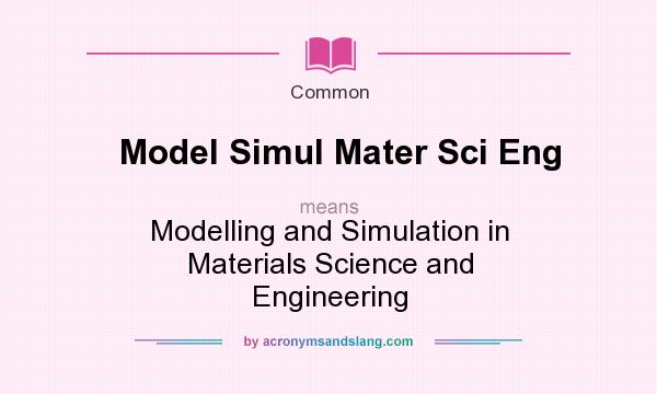 What does Model Simul Mater Sci Eng mean? It stands for Modelling and Simulation in Materials Science and Engineering