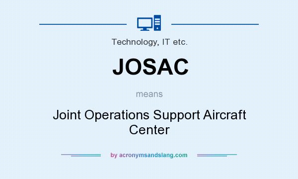 What does JOSAC mean? It stands for Joint Operations Support Aircraft Center