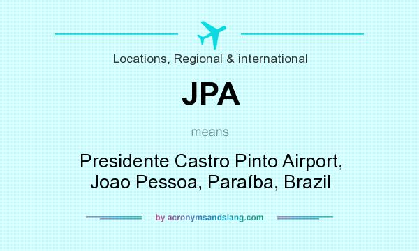 What does JPA mean? It stands for Presidente Castro Pinto Airport, Joao Pessoa, Paraíba, Brazil