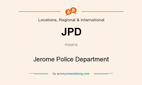 What does JPD mean? It stands for Jerome Police Department