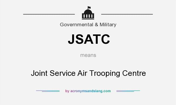 What does JSATC mean? It stands for Joint Service Air Trooping Centre