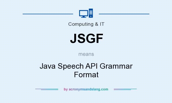 What does JSGF mean? It stands for Java Speech API Grammar Format