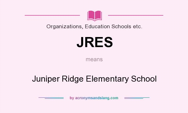 What does JRES mean? It stands for Juniper Ridge Elementary School
