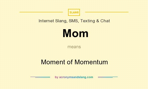 What does Mom mean? It stands for Moment of Momentum