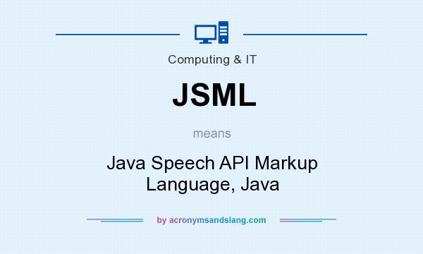 What does JSML mean? It stands for Java Speech API Markup Language, Java