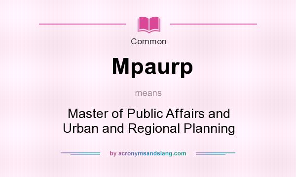 What does Mpaurp mean? It stands for Master of Public Affairs and Urban and Regional Planning