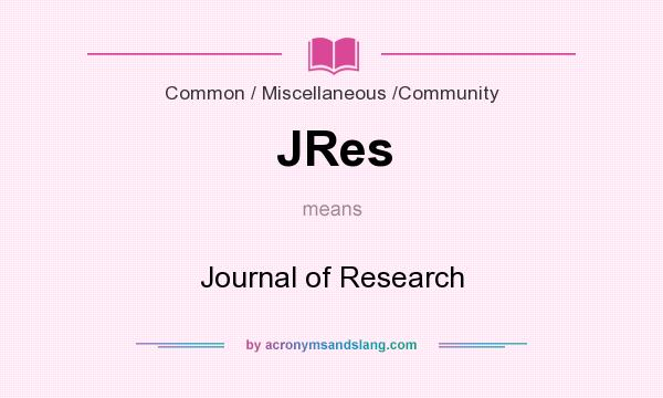 What does JRes mean? It stands for Journal of Research