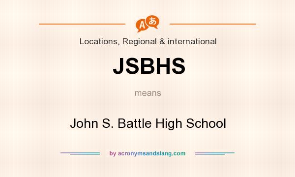 What does JSBHS mean? It stands for John S. Battle High School
