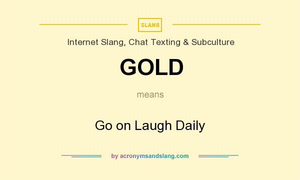 Gold Go On Laugh Daily In Internet Slang Chat Texting