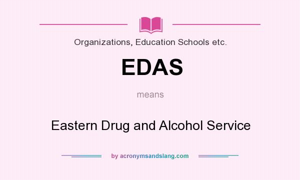 What does EDAS mean? It stands for Eastern Drug and Alcohol Service