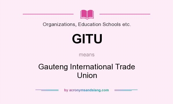 What does GITU mean? It stands for Gauteng International Trade Union