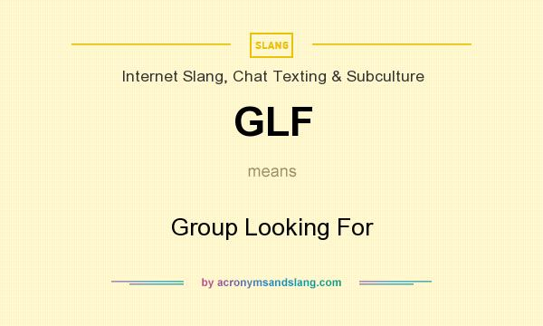 What does GLF mean? It stands for Group Looking For