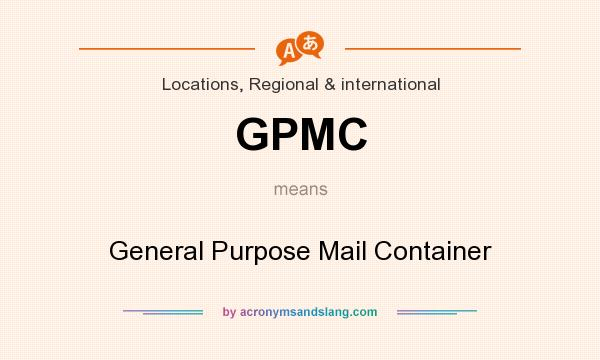 What does GPMC mean? It stands for General Purpose Mail Container