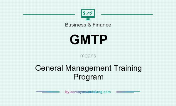What does GMTP mean? It stands for General Management Training Program