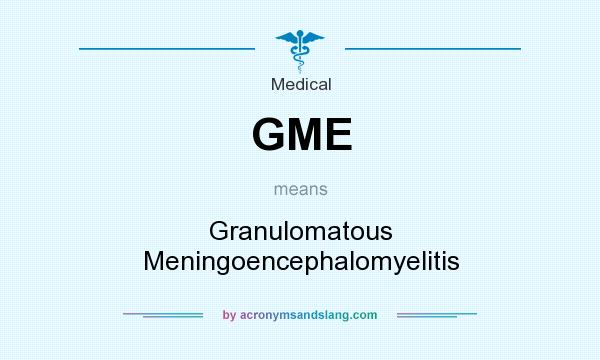What does GME mean? It stands for Granulomatous Meningoencephalomyelitis