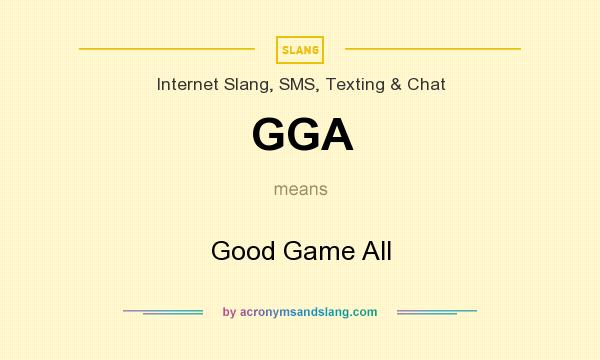 What does GGA mean? It stands for Good Game All