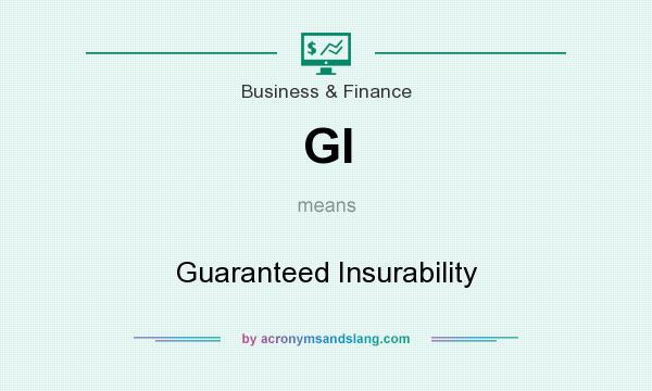 What does GI mean? It stands for Guaranteed Insurability