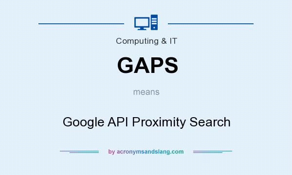 What does GAPS mean? It stands for Google API Proximity Search