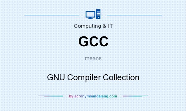 What does GCC mean? It stands for GNU Compiler Collection
