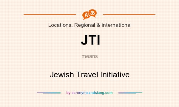 What does JTI mean? It stands for Jewish Travel Initiative