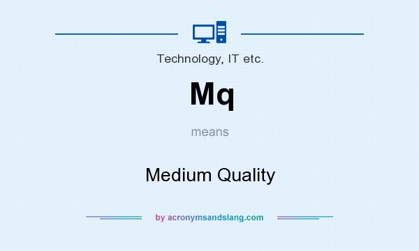 What does Mq mean? It stands for Medium Quality