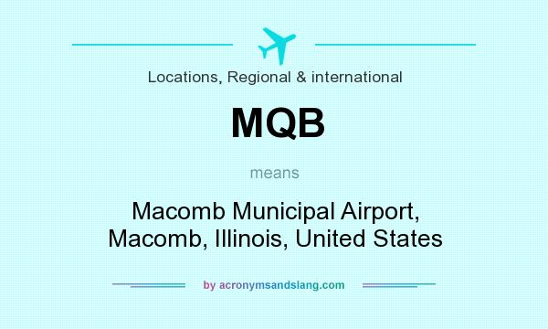 What does MQB mean? It stands for Macomb Municipal Airport, Macomb, Illinois, United States