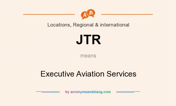 What does JTR mean? It stands for Executive Aviation Services