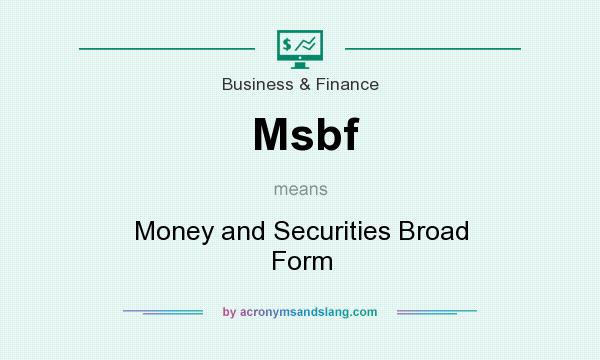 What does Msbf mean? It stands for Money and Securities Broad Form