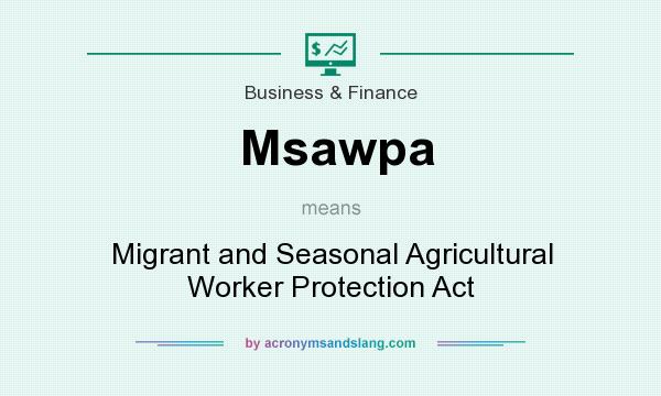 What does Msawpa mean? It stands for Migrant and Seasonal Agricultural Worker Protection Act