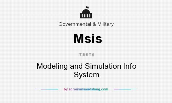 What does Msis mean? It stands for Modeling and Simulation Info System