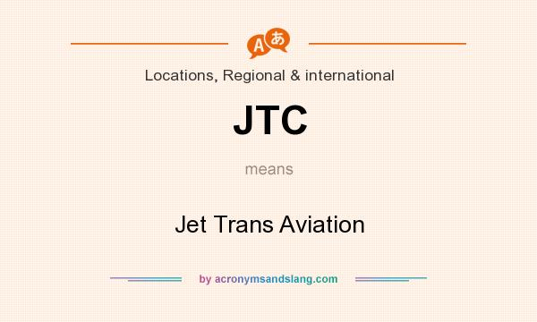 What does JTC mean? It stands for Jet Trans Aviation