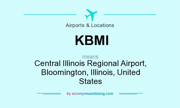 What does KBMI mean? It stands for Central Illinois Regional Airport, Bloomington, Illinois, United States