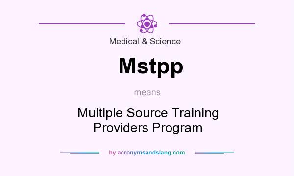 What does Mstpp mean? It stands for Multiple Source Training Providers Program