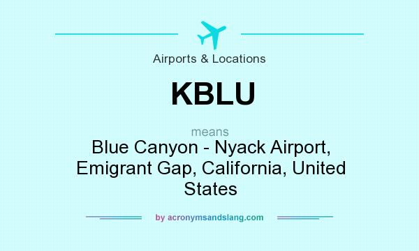 What does KBLU mean? It stands for Blue Canyon - Nyack Airport, Emigrant Gap, California, United States