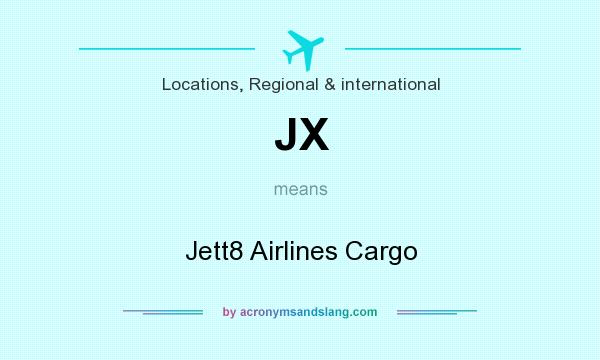 What does JX mean? It stands for Jett8 Airlines Cargo