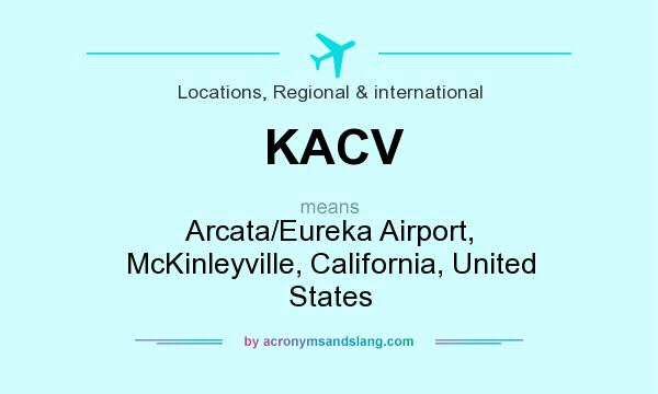 What does KACV mean? It stands for Arcata/Eureka Airport, McKinleyville, California, United States