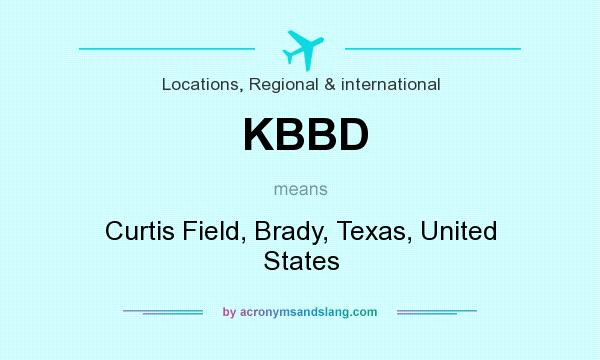 What does KBBD mean? It stands for Curtis Field, Brady, Texas, United States