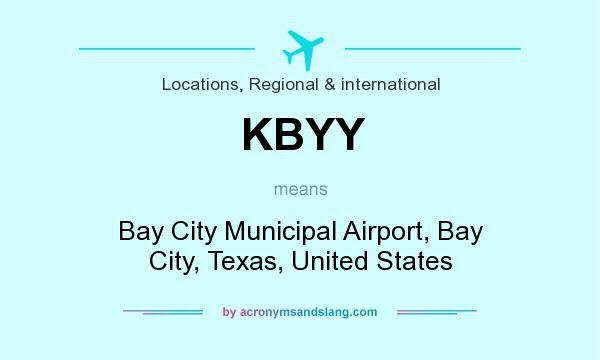 What does KBYY mean? It stands for Bay City Municipal Airport, Bay City, Texas, United States
