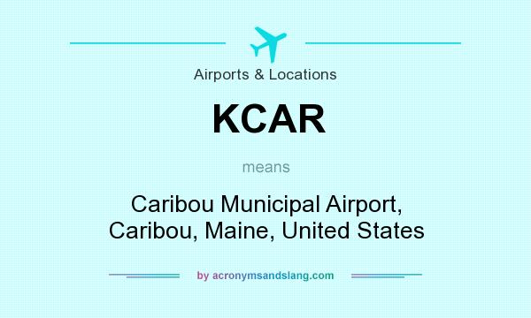 What does KCAR mean? It stands for Caribou Municipal Airport, Caribou, Maine, United States