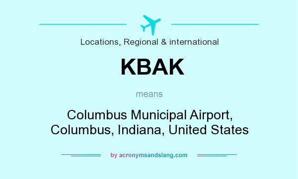 What does KBAK mean? It stands for Columbus Municipal Airport, Columbus, Indiana, United States